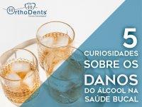 5 Curiosidades sobre os danos do Álcool na Saúde Bucal